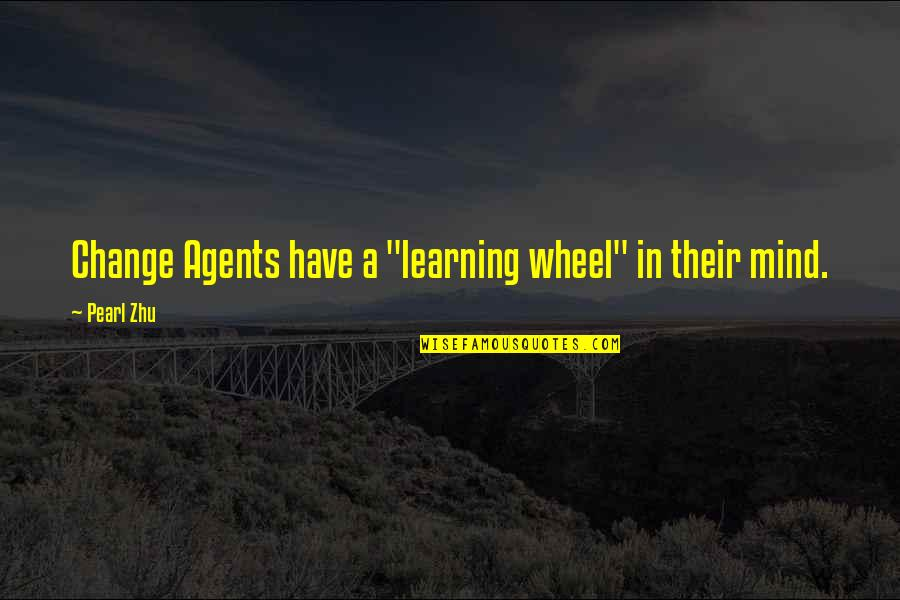 """Change Mindset Quotes By Pearl Zhu: Change Agents have a """"learning wheel"""" in their"""