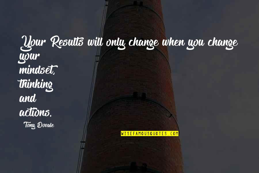 Change Mindset Quotes By Tony Dovale: Your Results will only change when you change