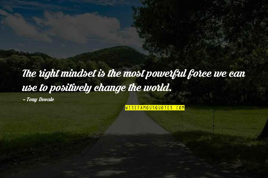 Change Mindset Quotes By Tony Dovale: The right mindset is the most powerful force