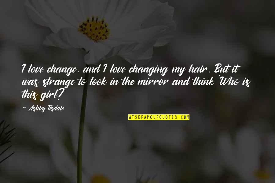 Change My Look Quotes By Ashley Tisdale: I love change, and I love changing my