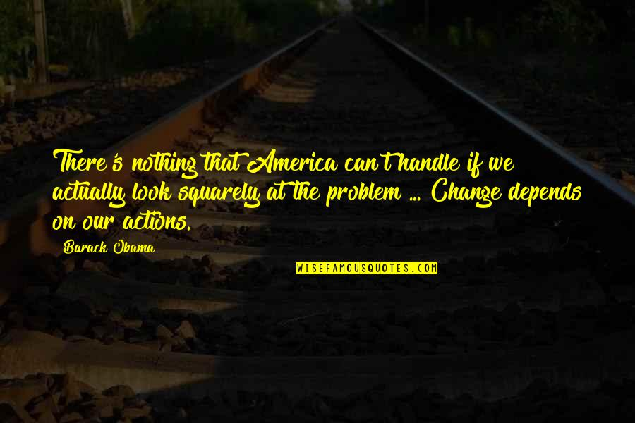 Change My Look Quotes By Barack Obama: There's nothing that America can't handle if we