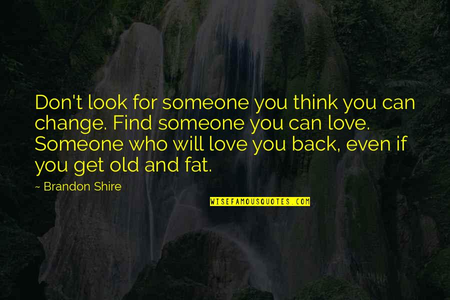 Change My Look Quotes By Brandon Shire: Don't look for someone you think you can