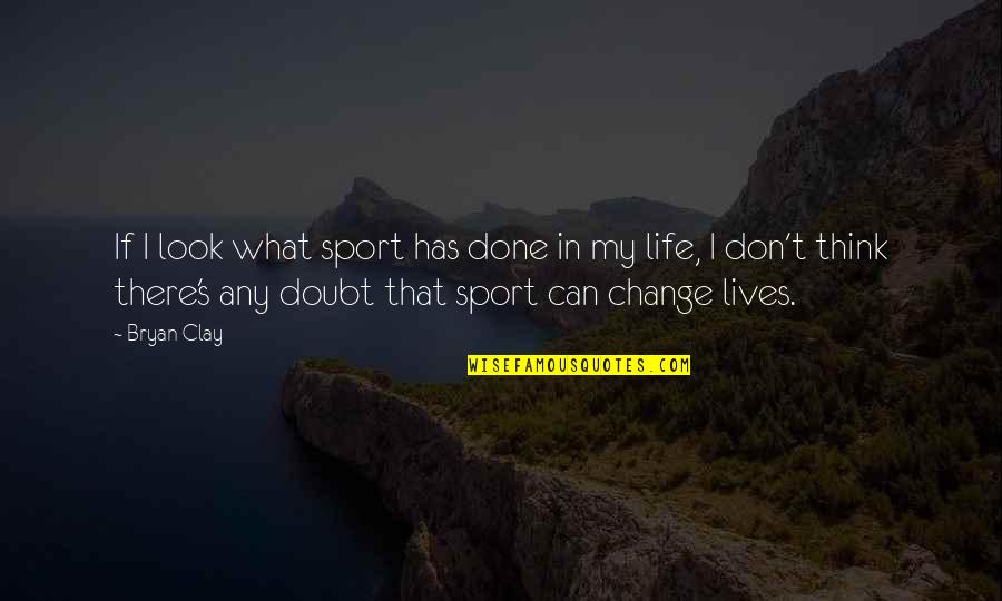 Change My Look Quotes By Bryan Clay: If I look what sport has done in