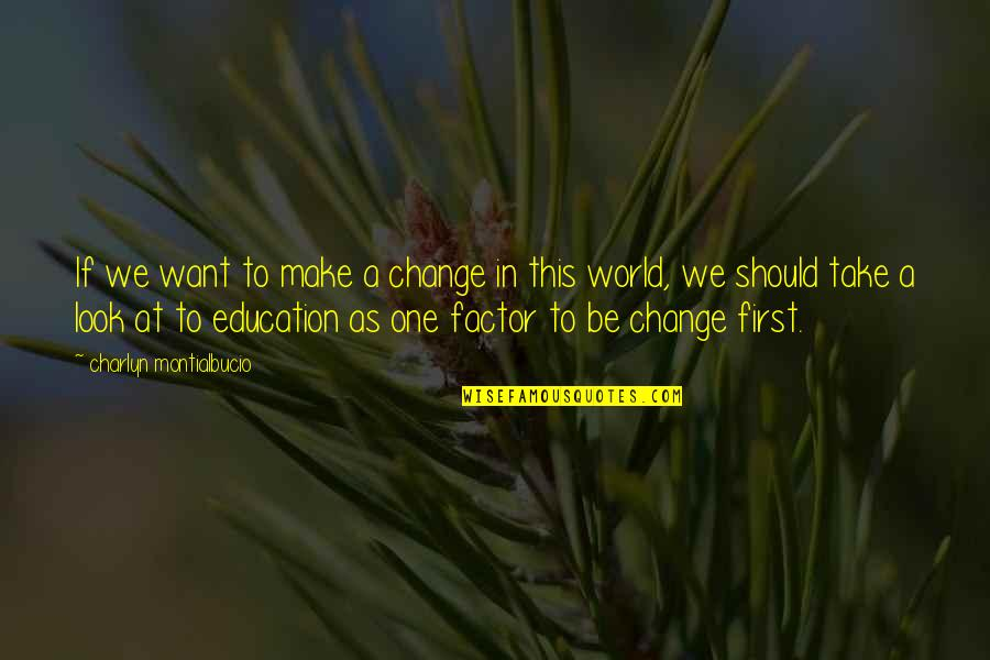 Change My Look Quotes By Charlyn Montialbucio: If we want to make a change in