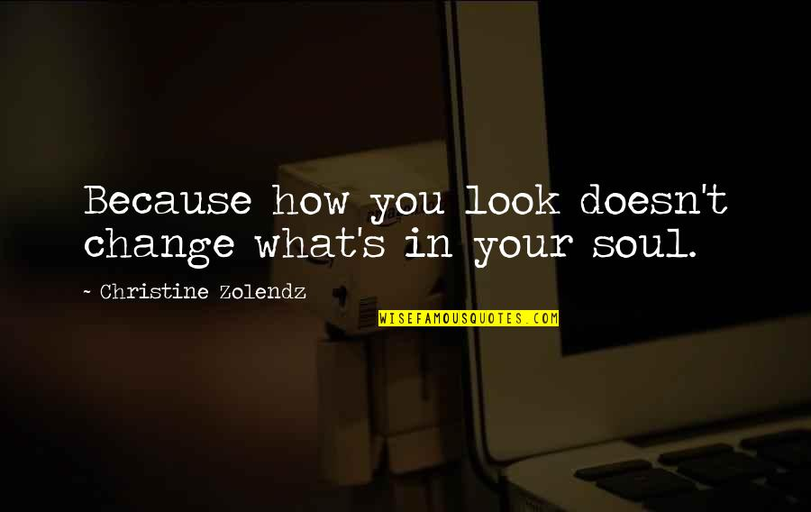 Change My Look Quotes By Christine Zolendz: Because how you look doesn't change what's in