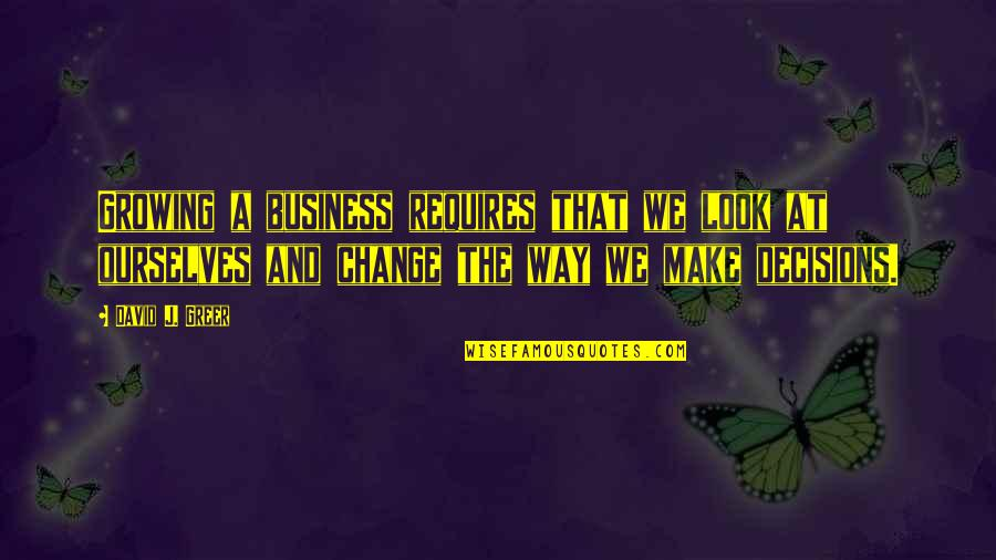 Change My Look Quotes By David J. Greer: Growing a business requires that we look at