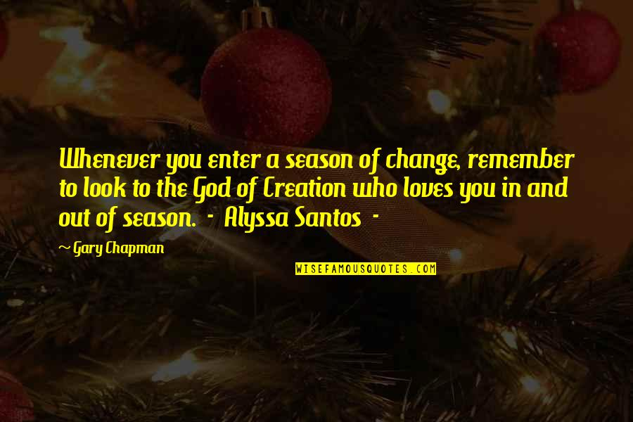 Change My Look Quotes By Gary Chapman: Whenever you enter a season of change, remember