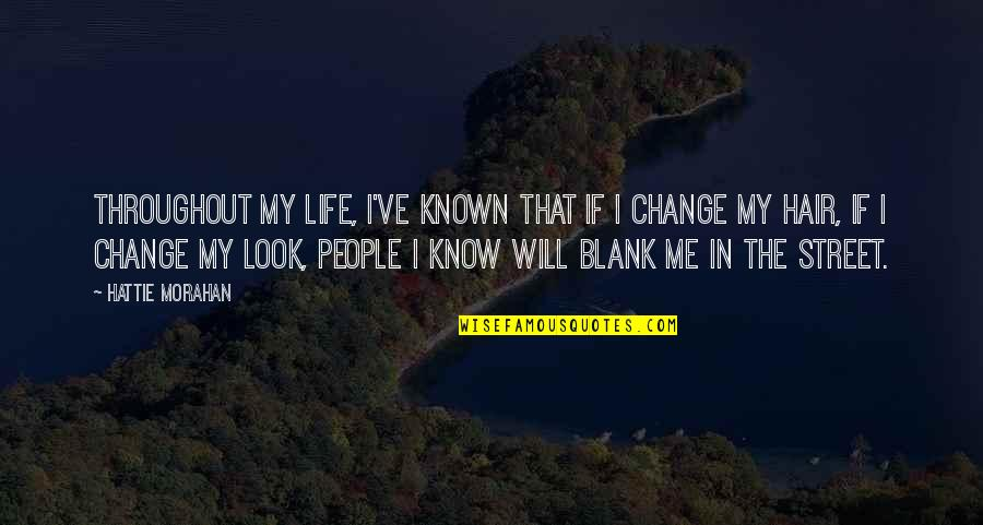 Change My Look Quotes By Hattie Morahan: Throughout my life, I've known that if I