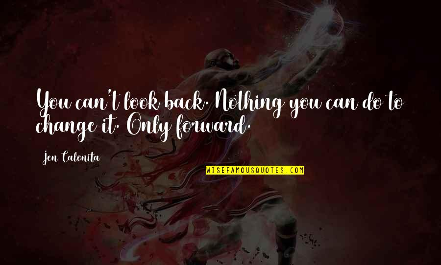 Change My Look Quotes By Jen Calonita: You can't look back. Nothing you can do