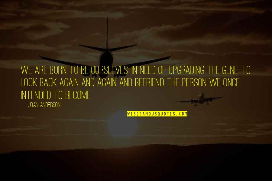 Change My Look Quotes By Joan Anderson: We are born to be ourselves-in need of