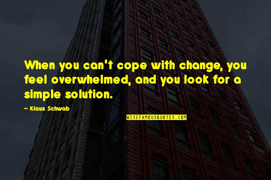 Change My Look Quotes By Klaus Schwab: When you can't cope with change, you feel