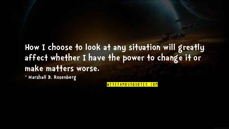 Change My Look Quotes By Marshall B. Rosenberg: How I choose to look at any situation