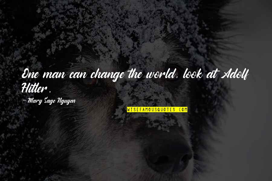 Change My Look Quotes By Mary Sage Nguyen: One man can change the world, look at