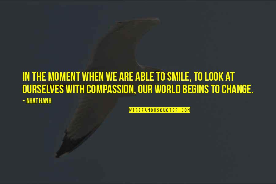 Change My Look Quotes By Nhat Hanh: In the moment when we are able to