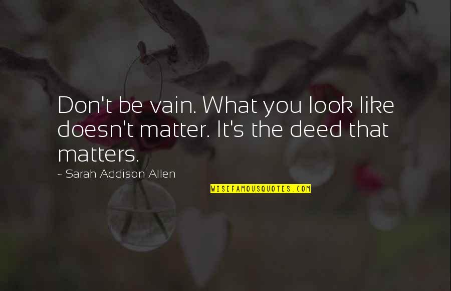Change My Look Quotes By Sarah Addison Allen: Don't be vain. What you look like doesn't