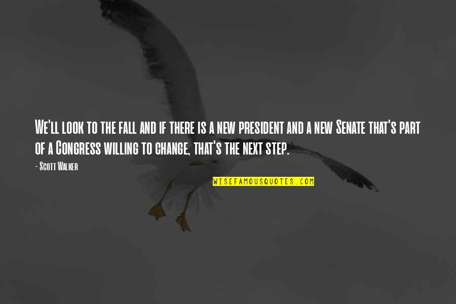 Change My Look Quotes By Scott Walker: We'll look to the fall and if there