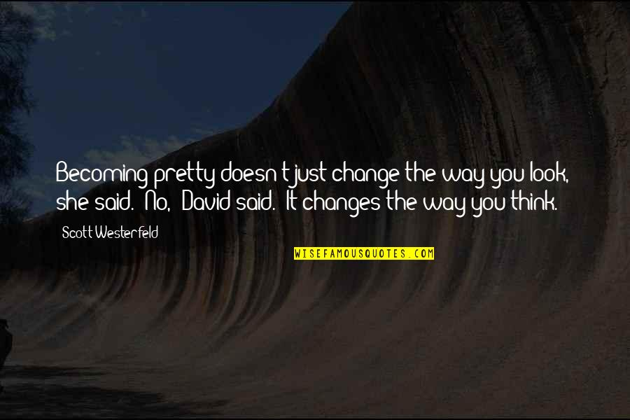 Change My Look Quotes By Scott Westerfeld: Becoming pretty doesn't just change the way you