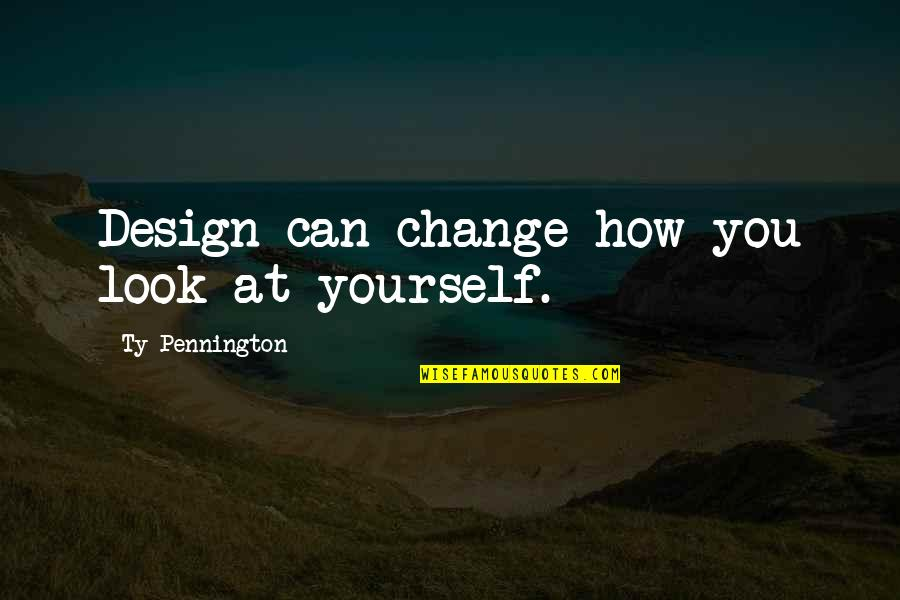 Change My Look Quotes By Ty Pennington: Design can change how you look at yourself.