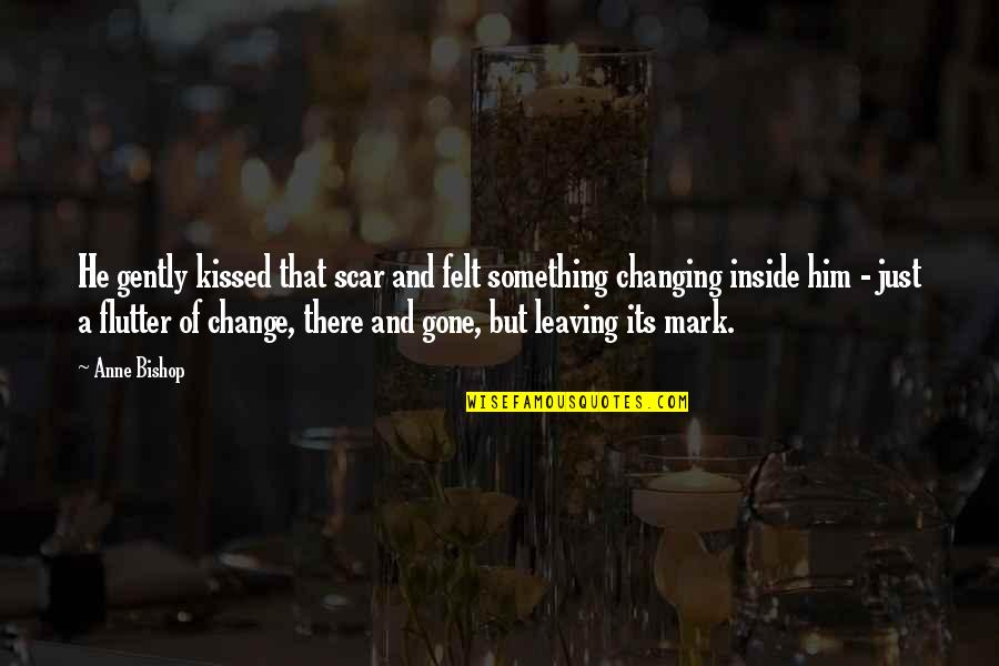 Change Of Love Quotes By Anne Bishop: He gently kissed that scar and felt something