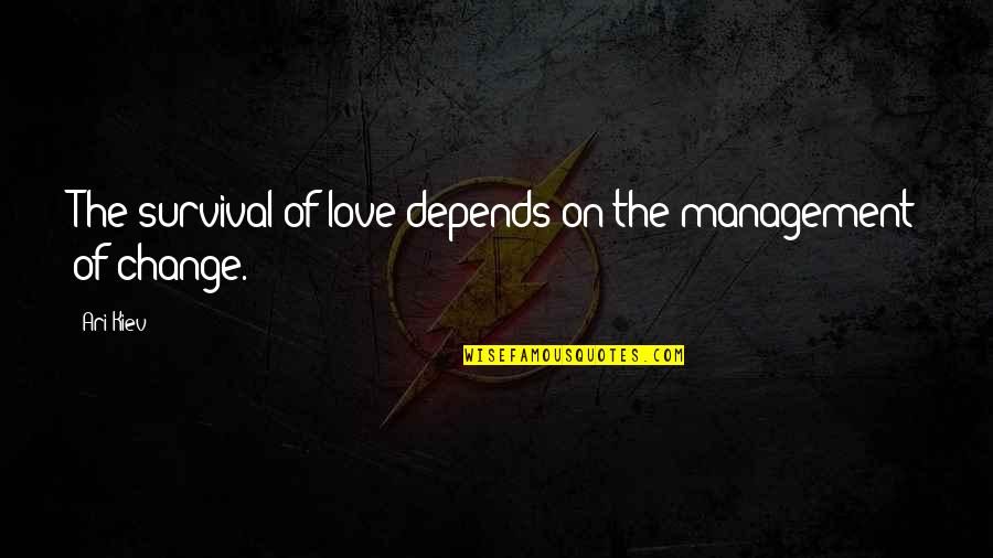 Change Of Love Quotes By Ari Kiev: The survival of love depends on the management