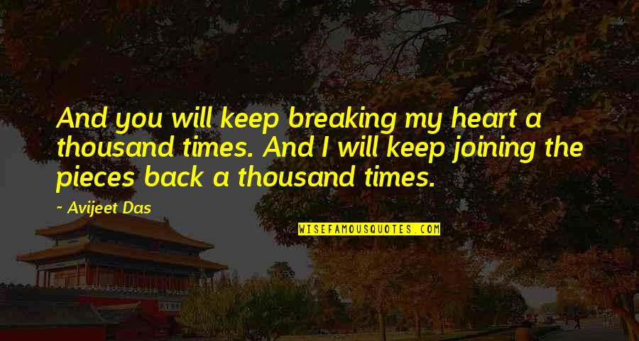 Change Of Love Quotes By Avijeet Das: And you will keep breaking my heart a