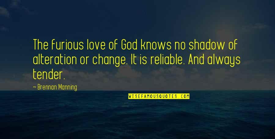 Change Of Love Quotes By Brennan Manning: The furious love of God knows no shadow