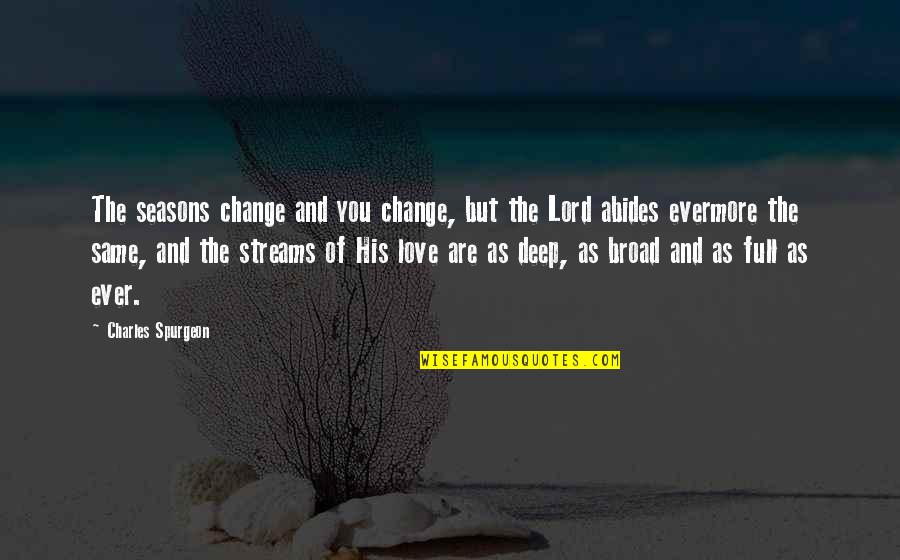 Change Of Love Quotes By Charles Spurgeon: The seasons change and you change, but the