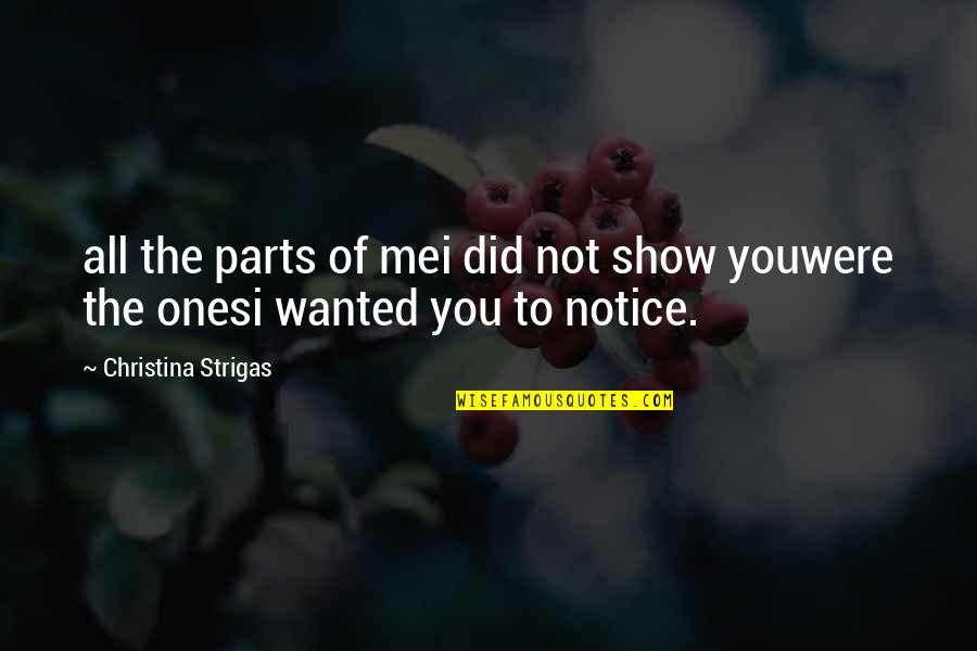 Change Of Love Quotes By Christina Strigas: all the parts of mei did not show