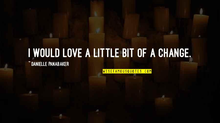 Change Of Love Quotes By Danielle Panabaker: I would love a little bit of a