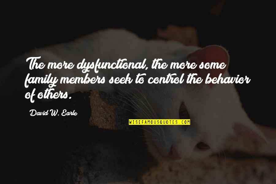 Change Of Love Quotes By David W. Earle: The more dysfunctional, the more some family members