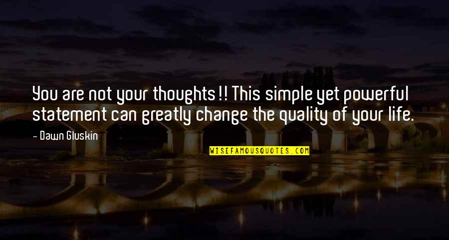 Change Of Love Quotes By Dawn Gluskin: You are not your thoughts!! This simple yet