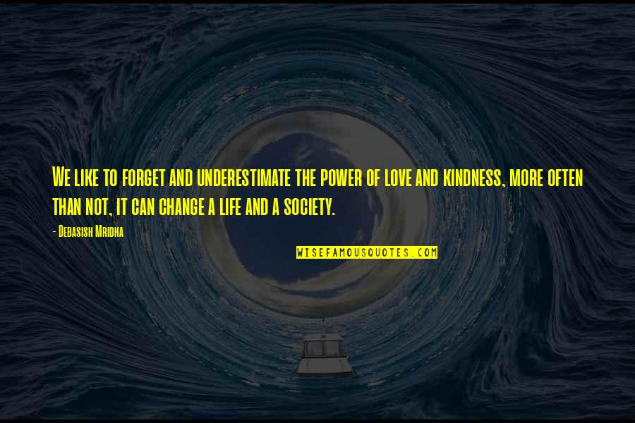 Change Of Love Quotes By Debasish Mridha: We like to forget and underestimate the power