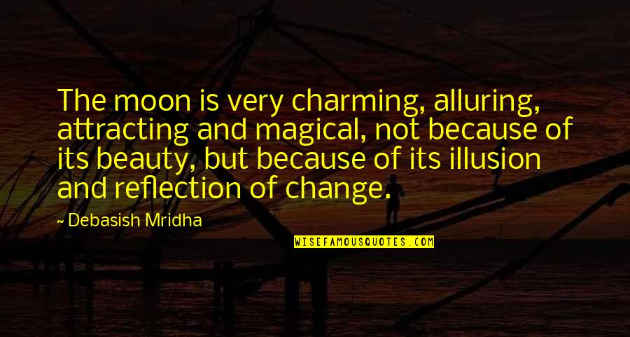 Change Of Love Quotes By Debasish Mridha: The moon is very charming, alluring, attracting and