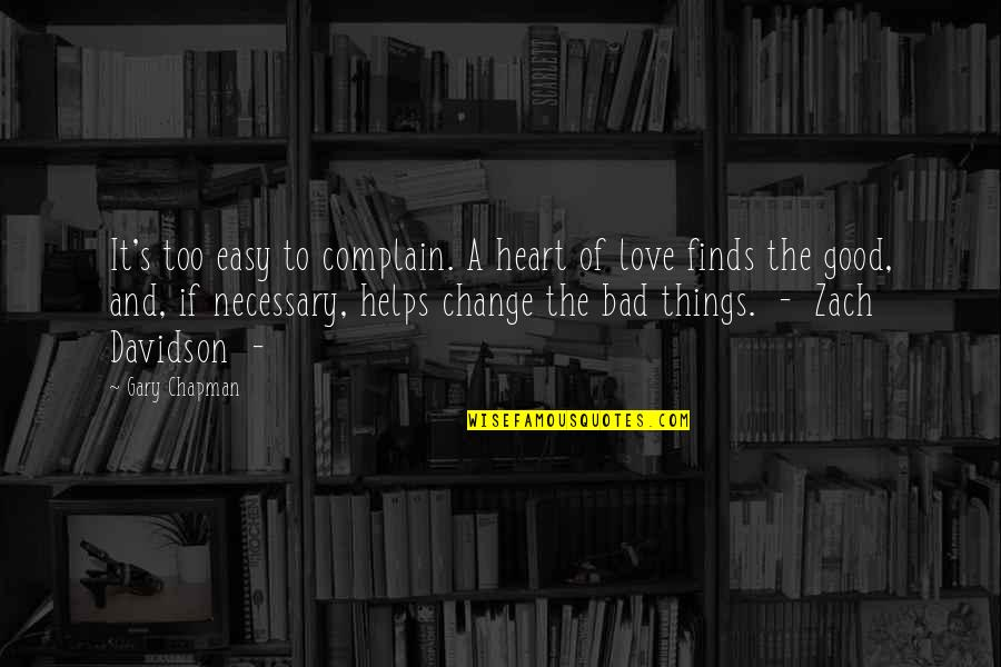 Change Of Love Quotes By Gary Chapman: It's too easy to complain. A heart of