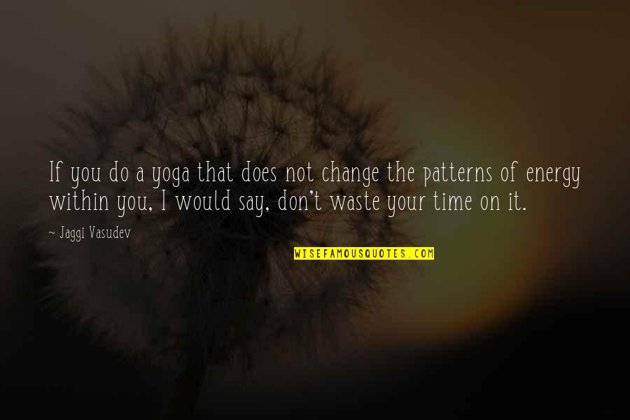 Change Of Love Quotes By Jaggi Vasudev: If you do a yoga that does not