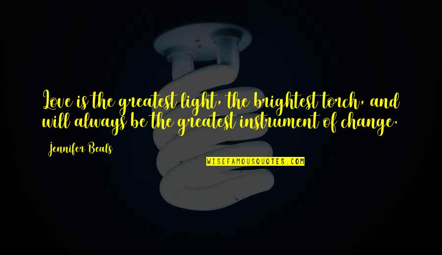 Change Of Love Quotes By Jennifer Beals: Love is the greatest light, the brightest torch,