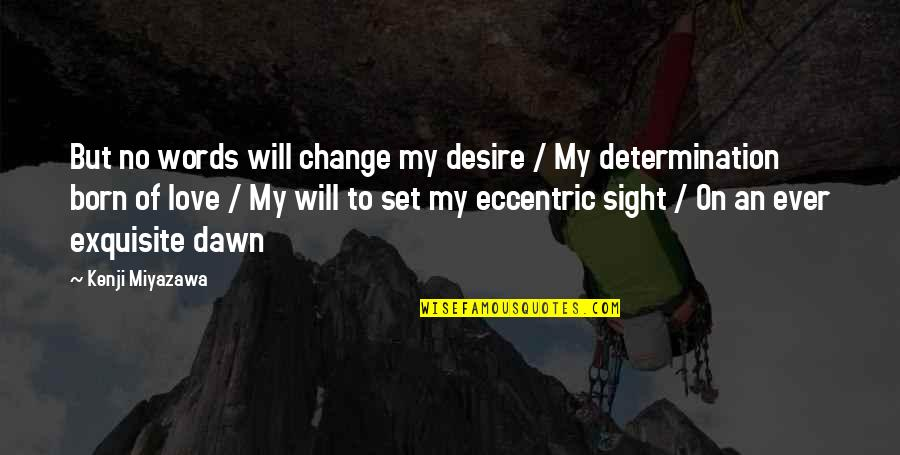 Change Of Love Quotes By Kenji Miyazawa: But no words will change my desire /