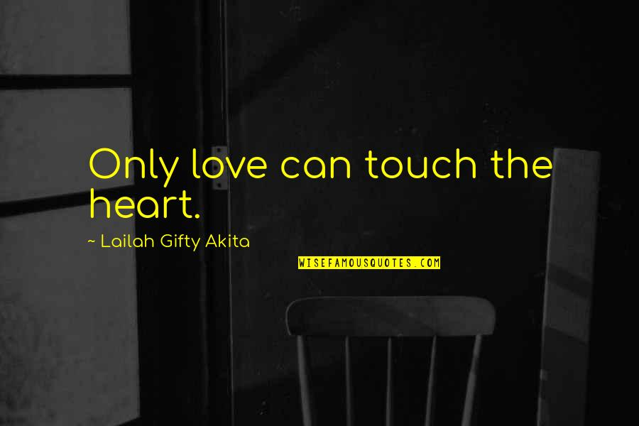 Change Of Love Quotes By Lailah Gifty Akita: Only love can touch the heart.
