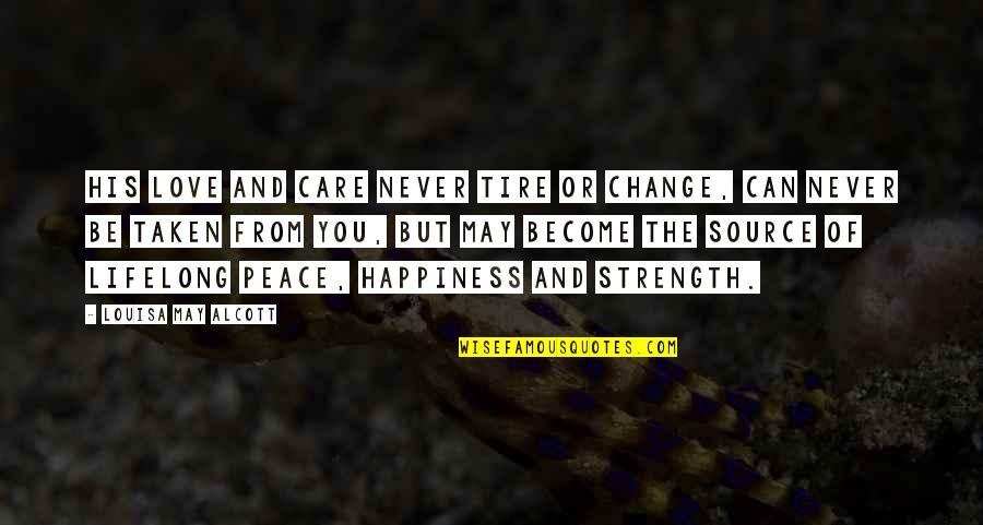 Change Of Love Quotes By Louisa May Alcott: His love and care never tire or change,