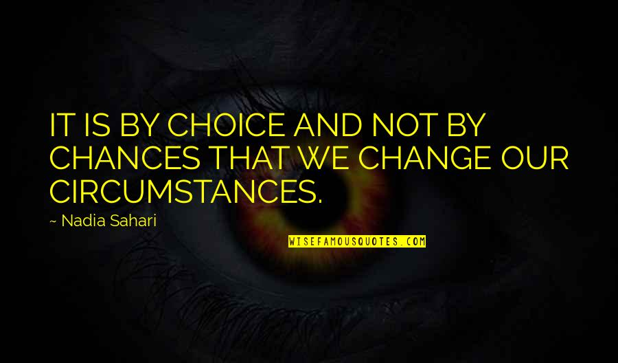 Change Of Love Quotes By Nadia Sahari: IT IS BY CHOICE AND NOT BY CHANCES