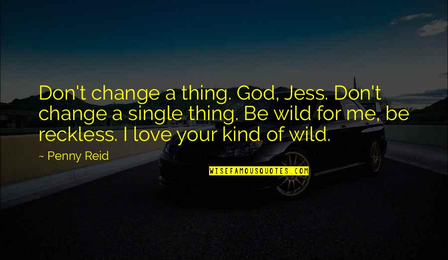 Change Of Love Quotes By Penny Reid: Don't change a thing. God, Jess. Don't change