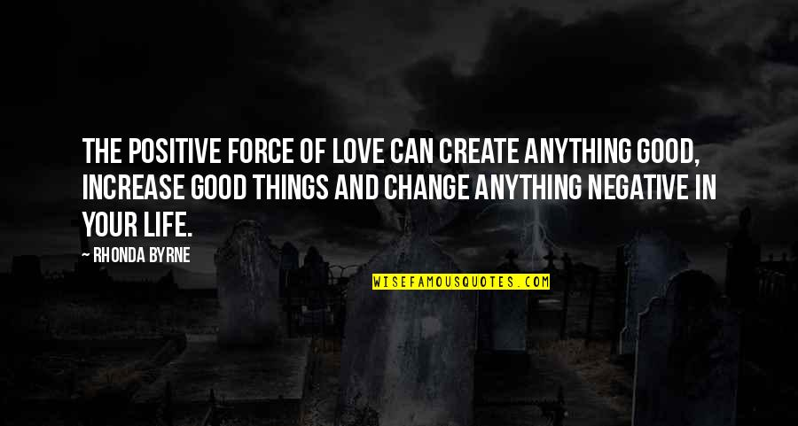 Change Of Love Quotes By Rhonda Byrne: The positive force of love can create anything