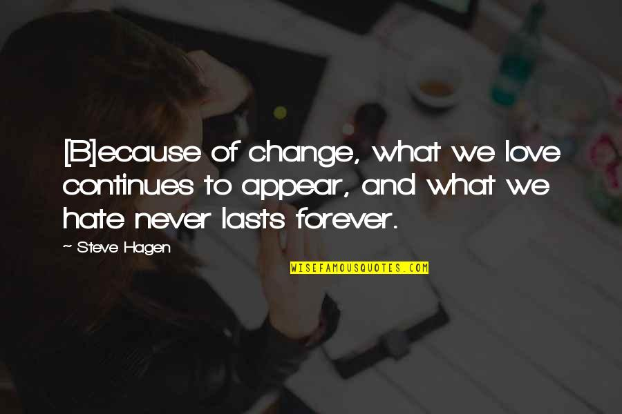 Change Of Love Quotes By Steve Hagen: [B]ecause of change, what we love continues to