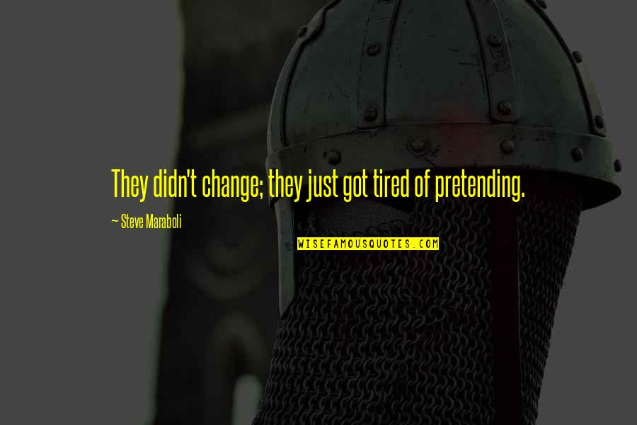 Change Of Love Quotes By Steve Maraboli: They didn't change; they just got tired of
