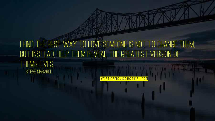 Change Of Love Quotes By Steve Maraboli: I find the best way to love someone