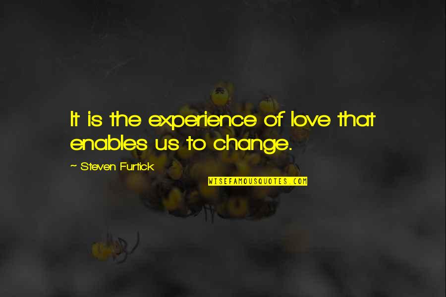 Change Of Love Quotes By Steven Furtick: It is the experience of love that enables