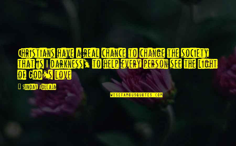 Change Of Love Quotes By Sunday Adelaja: Christians have a real chance to change the