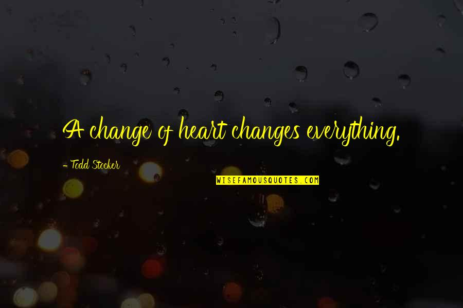 Change Of Love Quotes By Todd Stocker: A change of heart changes everything.