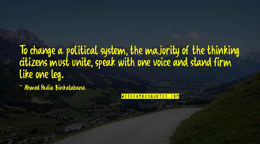 Change Philosophy Quotes By Ahmed Padia Binkatabana: To change a political system, the majority of