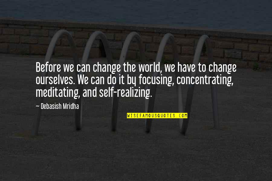 Change Philosophy Quotes By Debasish Mridha: Before we can change the world, we have